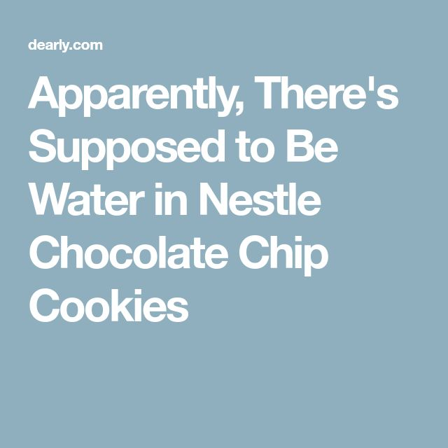 Apparently, There's Supposed to Be Water in Nestle Chocolate Chip Cookies