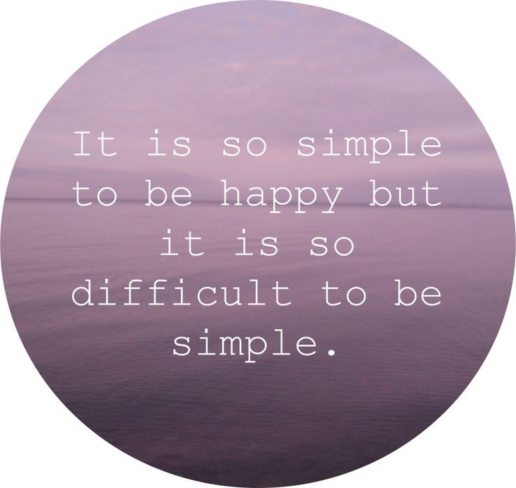 (Happiness comes from living a simple life, but these days it's very difficult to have a simple lifestyle.)