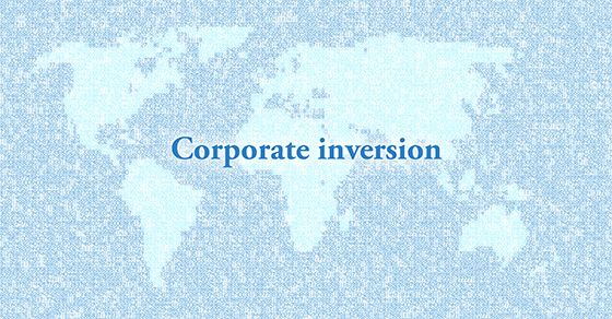 """The Congressional Budget Office (CBO) issues """"An Analysis of Corporate Inversions"""" as the number of inversions rise. """"A corporate inversion occurs when a U.S. multinational corporation completes a merger that results in its being treated as a foreign corporation in the U.S. tax system, even though the shareholders of the original U.S. company retain more than 50% of the new combined company,"""" the CBO states. The analysis includes strategies for global corporate tax reduction and a look at…"""