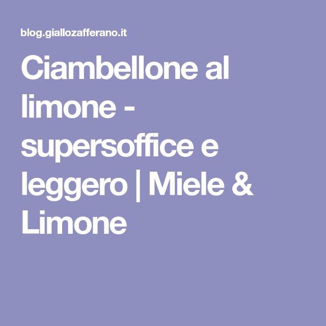 Ciambellone al limone - supersoffice e leggero   Miele & Limone