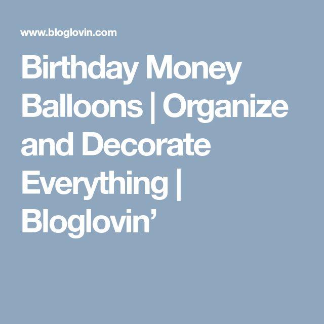 Birthday Money Balloons | Organize and Decorate Everything | Bloglovin'