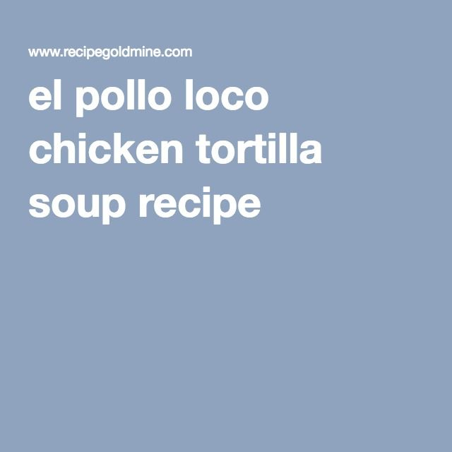 el pollo loco chicken tortilla soup recipe