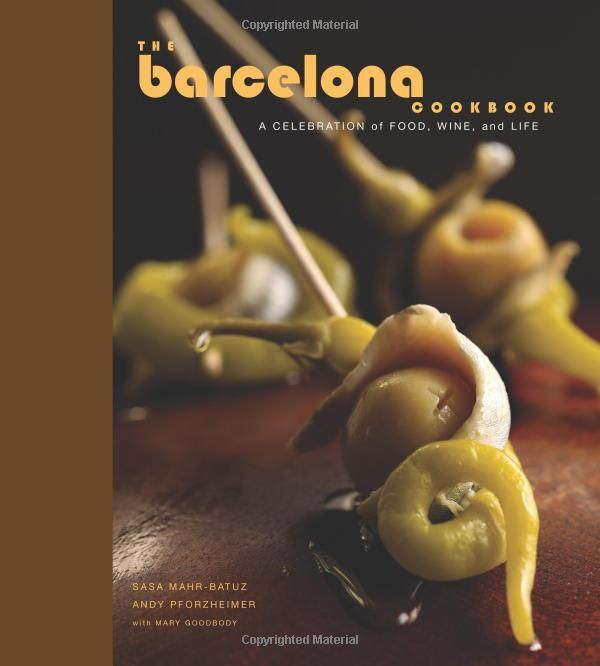 Barcelona Cookbook A Celebration Of Food Wine And Life Co