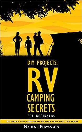 Amazon.com: RV Camping Secrets For Beginners. DIY Hacks You Must Know To Make Your First Trip Easier: (RV living, RV travel, RV camping, RV books, RV living full time, ... Rv camping secrets, RV camping books) eBook: Nadene Edwanson: Kindle Store