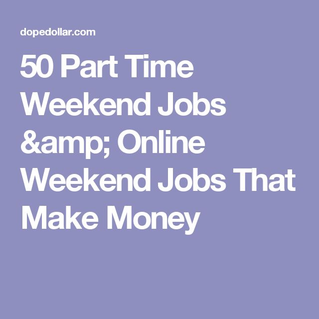 50 Part Time Weekend Jobs & Online Weekend Jobs That Make Money