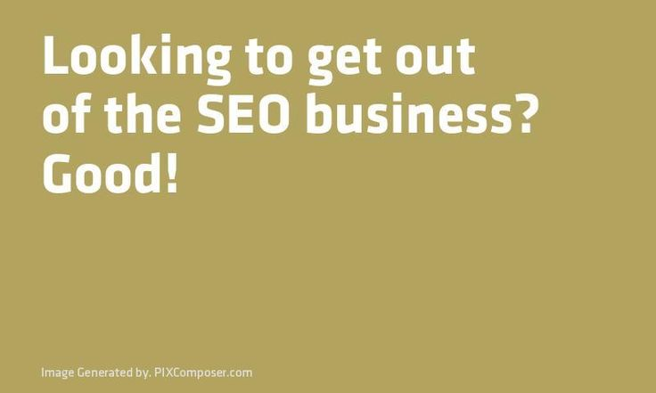 Looking to get out of the #SEO #Business? Good! http://ift.tt/2BmPt96pic.twitter.com/YCv3urT68Y