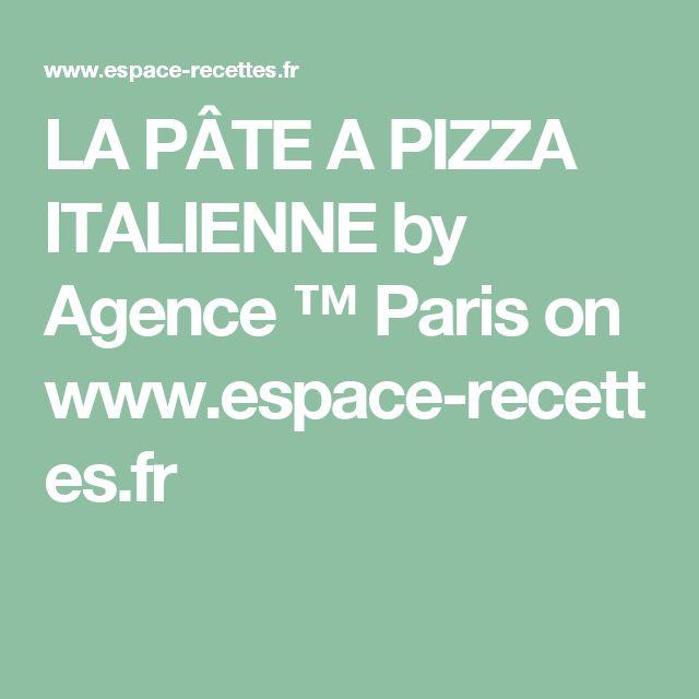LA PÂTE A PIZZA ITALIENNE by Agence ™ Paris  on www.espace-recettes.fr