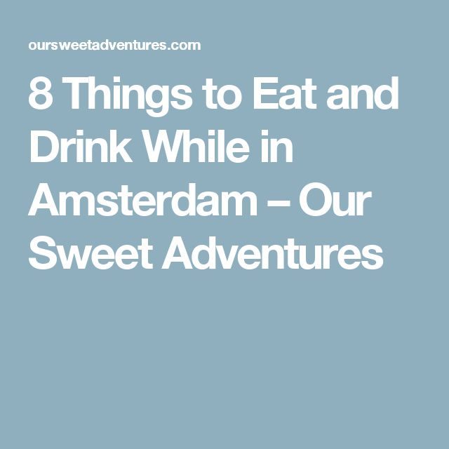 8 Things to Eat and Drink While in Amsterdam – Our Sweet Adventures