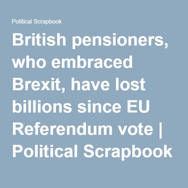 British pensioners, who embraced Brexit, have lost billions since EU Referendum vote | Political Scrapbook
