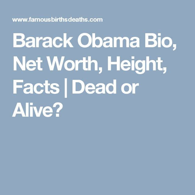 Barack Obama Bio, Net Worth, Height, Facts | Dead or Alive?