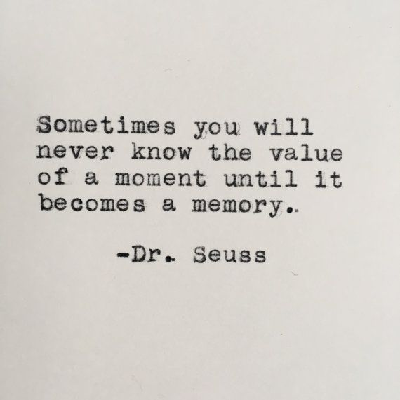 Sometimes you will never know the value of a moment until it becomes a memory. Dr. Seuss ------- Ive loved vintage typewriters since the