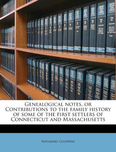 Bestseller Books Online Genealogical notes, or Contributions to the family history of some of the first settlers of Connecticut and Massachusetts Nathaniel Goodwin $25.65  - http://www.ebooknetworking.net/books_detail-1178744280.html