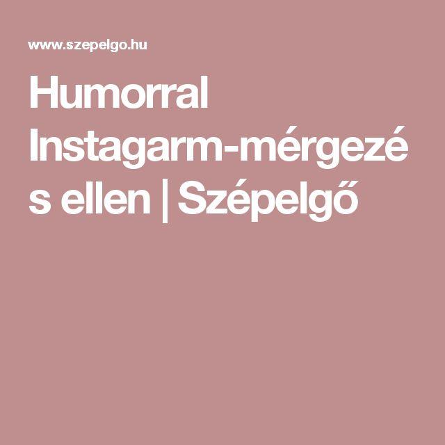 Humorral Instagarm-mérgezés ellen | Szépelgő