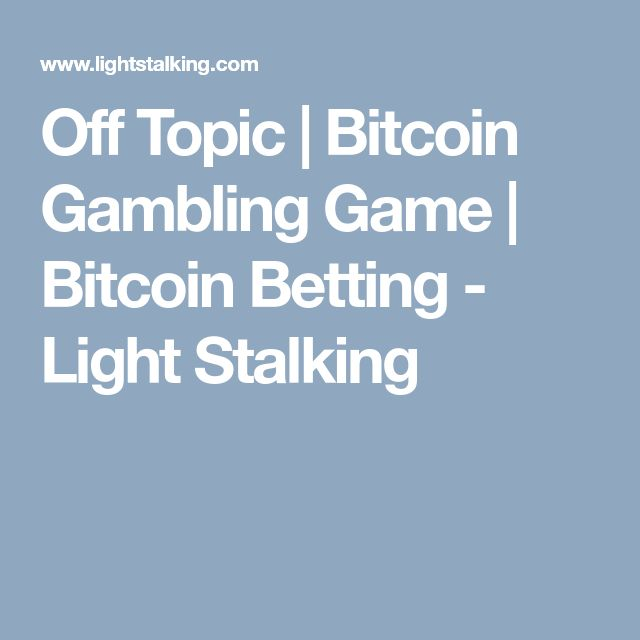 Off Topic | Bitcoin Gambling Game | Bitcoin Betting - Light Stalking