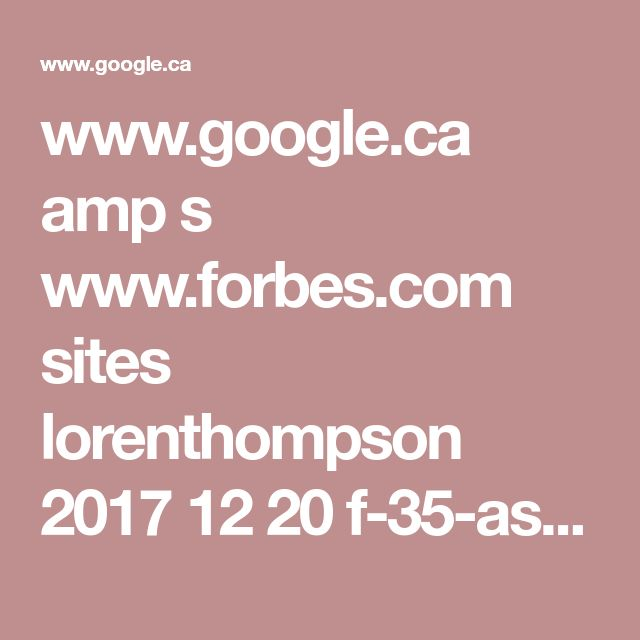 www.google.ca amp s www.forbes.com sites lorenthompson 2017 12 20 f-35-ascending-the-pentagons-biggest-program-had-its-best-year-ever-in-2017 amp