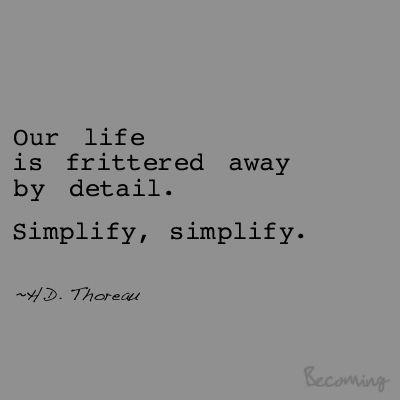 Simplify. Thoreau quote