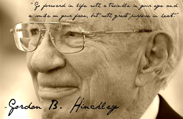 Go forward in life with a TWINKLE in your eye and a SMILE on your face, but with GREAT purpose in your heart! ♥  President Gordon B. Hinckley