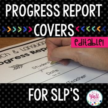 Give your hard work a great finishing touch Progress Report Covers for SLPs contains B&W templates to make your progress reports professional in appearance. You've spent a lot of time interpreting the data you've collected and putting it into progress reports. Progress Report Covers for