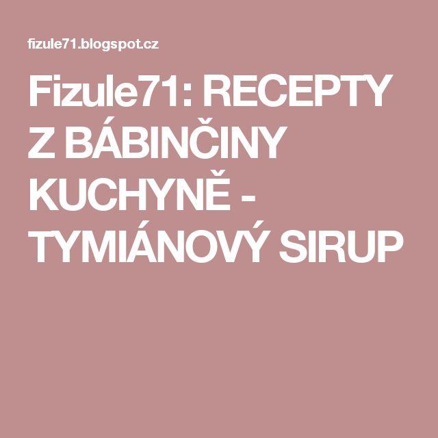 Fizule71: RECEPTY Z BÁBINČINY KUCHYNĚ - TYMIÁNOVÝ SIRUP