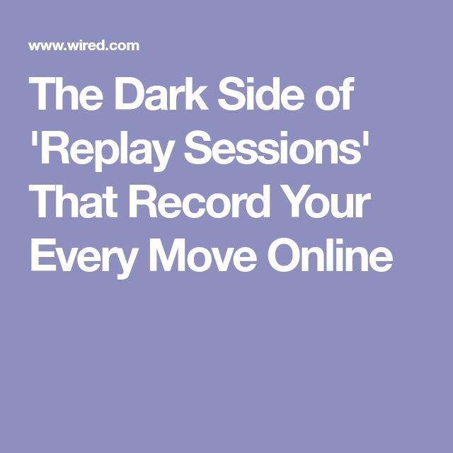 The Dark Side of 'Replay Sessions' That Record Your Every Move Online