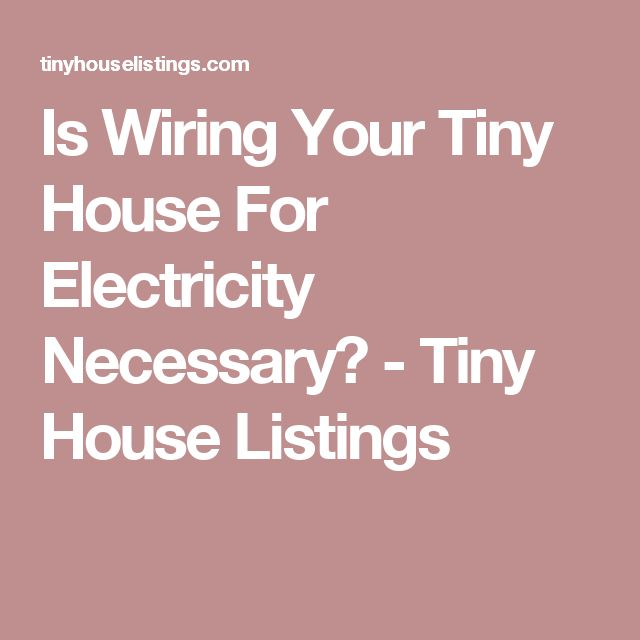 <3 Is Wiring Your Tiny House For Electricity Necessary? - Tiny House Listings