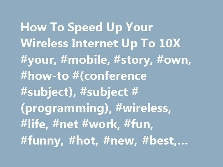 How To Speed Up Your Wireless Internet Up To 10X #your, #mobile, #story, #own, #how-to #(conference #subject), #subject #(programming), #wireless, #life, #net #work, #fun, #funny, #hot, #new, #best, #roman, #romanatwood, #vlogs… http://connecticut.remmont.com/how-to-speed-up-your-wireless-internet-up-to-10x-your-mobile-story-own-how-to-conference-subject-subject-programming-wireless-life-net-work-fun-funny-hot-new-best/  # Это видео недоступно. How To Speed Up Your Wireless Internet Up To…