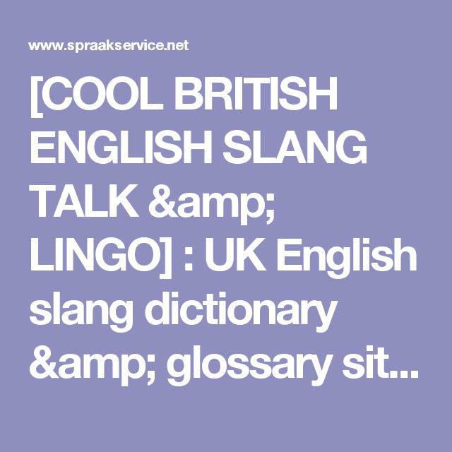 [COOL BRITISH ENGLISH SLANG TALK & LINGO] : UK English slang dictionary & glossary sites. British street slang terms resources, colloquialisms, cockney & rhyming slang, jargon, British dialects