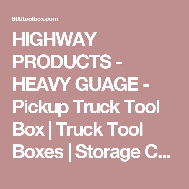 HIGHWAY PRODUCTS - HEAVY GUAGE - Pickup Truck Tool Box | Truck Tool Boxes | Storage Chests