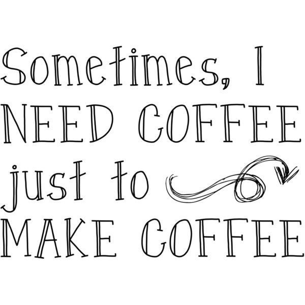 Sometimes I need coffe just to make coffee coffee mug (€9,08) ❤ liked on Polyvore featuring home, kitchen & dining, drinkware, quotes, fillers, text, words, phrase, saying and coffee mugs