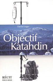 Objectif Katadhin, Daniel Léger.  Récit du sentier des Appalaches