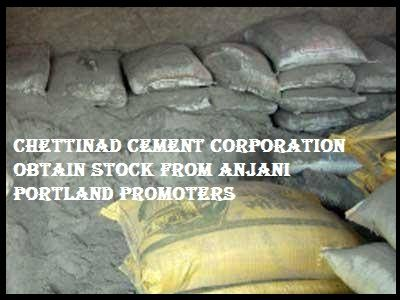 Chettinad Cement Corporation obtain Stock from Anjani Portland promoters-HYDERABAD: Chennai-based cement major, Chettinad Cement Corporation Ltd has obtained around 20.58% of stocks of Anjani Portland Cement Ltd from some of the latter's promoter shareholders.