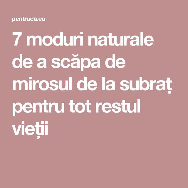 7 moduri naturale de a scăpa de mirosul de la subraț pentru tot restul vieții