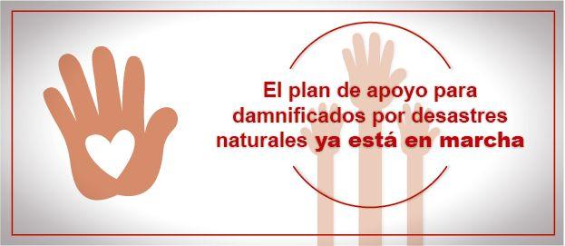 El plan de apoyo para damnificados por desastres naturales ya está en marcha