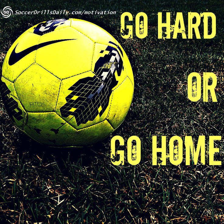Go Hard or Go Home - Soccer Motivation