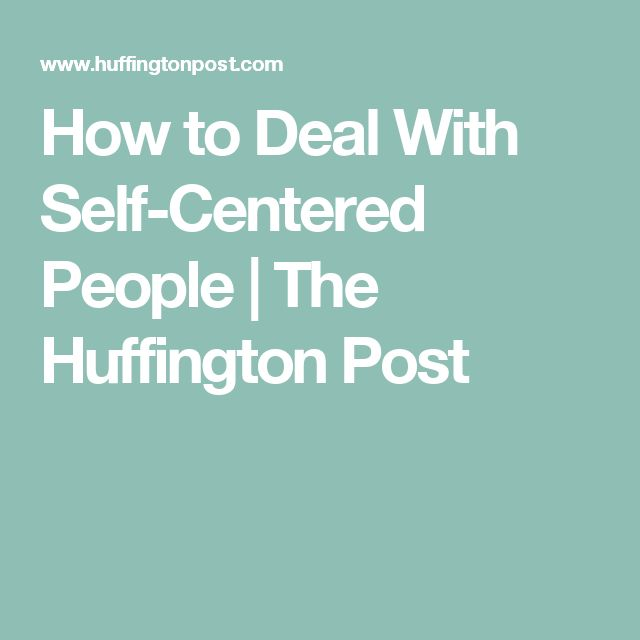 How to Deal With Self-Centered People | The Huffington Post