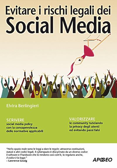 Evitare i rischi legali dei Social Media  di Elvira Berlingieri editore Apogeo.    Il quadro della complicata situazione legislativa, ma soprattutto focalizza l'attenzione sulle strategie, le soluzioni, le precauzioni da attuare per proteggere il business, utilizzando la consapevolezza delle norme come vero e proprio vantaggio competitivo.
