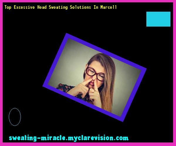 Top Excessive Head Sweating Solutions In Marcell 225125 - Your Body to Stop Excessive Sweating In 48 Hours - Guaranteed!