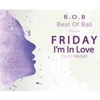 Friday I'm In Love at B.O.B - Best of Bali Every Friday
