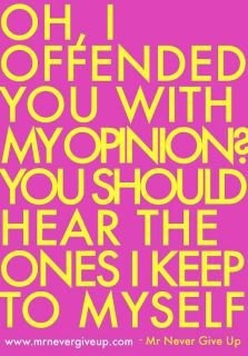 Opinions...(from Beans,Blogs and Bacon on Facebook...https://www.facebook.com/pages/Beans-Blogs-and-Bacon/377356338943734)Truths Hurts, Laugh, Quotes, Thoughts Bubbles, Funny, So True, Life Mottos, Things, True Stories