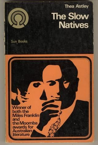 The Slow Natives by Thea Astley 1965