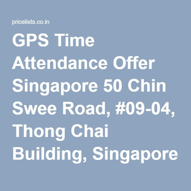 GPS Time Attendance Offer Singapore 50 Chin Swee Road, #09-04, Thong Chai Building, Singapore 169874