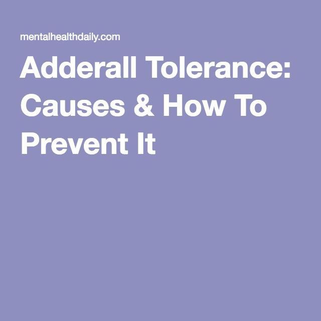 Adderall Tolerance: Causes & How To Prevent It