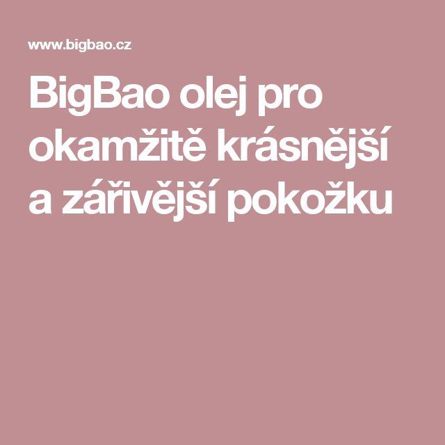 BigBao olej pro okamžitě krásnější a zářivější pokožku
