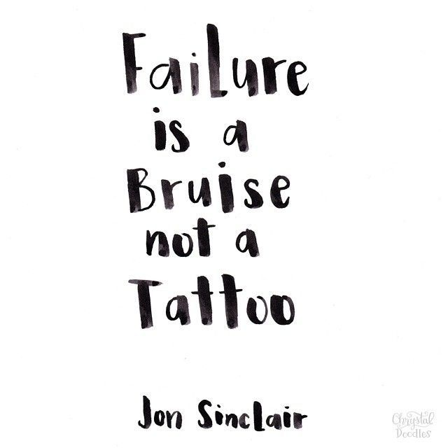 Failure is a bruise, not a tattoo. – Jon Sinclair thedailyquotes.com
