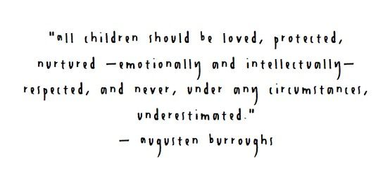 """All children should be loved [...] and never, under any circumstance, underestimated."" 