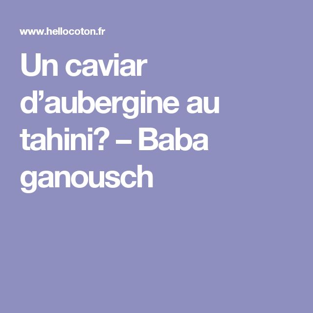 Un caviar d'aubergine au tahini? – Baba ganousch