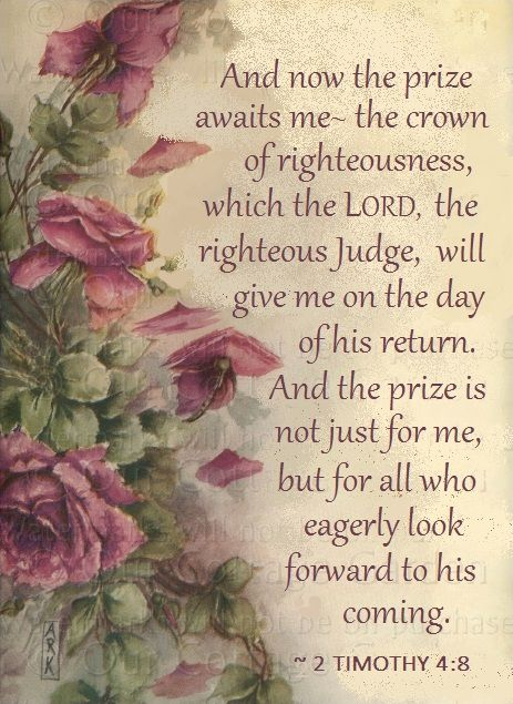 2 Timothy 4:8 And now the prize awaits me, the crown of righteousness