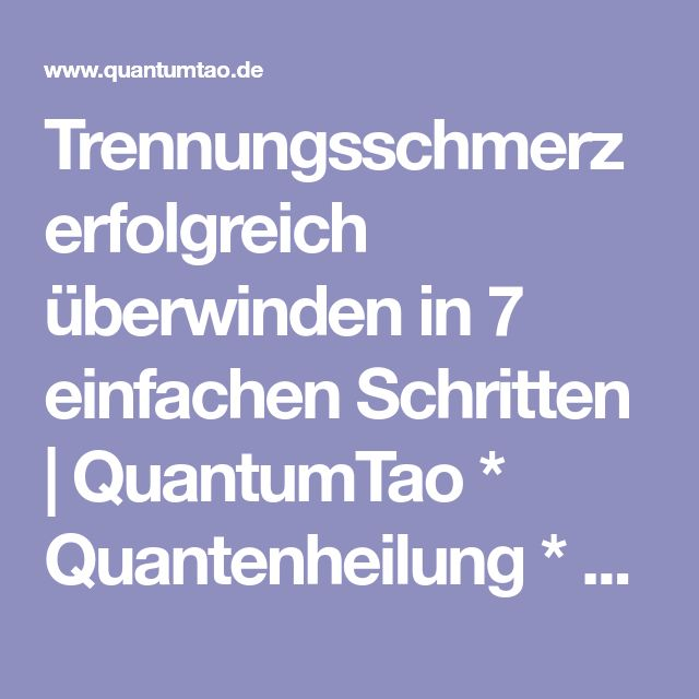 Trennungsschmerz erfolgreich überwinden in 7 einfachen Schritten | QuantumTao * Quantenheilung * Matrix Energetics