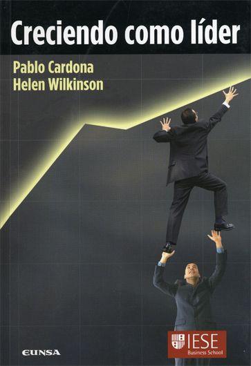 Resumen con las ideas principales del libro 'Creciendo como líder', de Pablo Cardona y Helen Wilkinson - Las 11 competencias clave que todo directivo debería dominar.