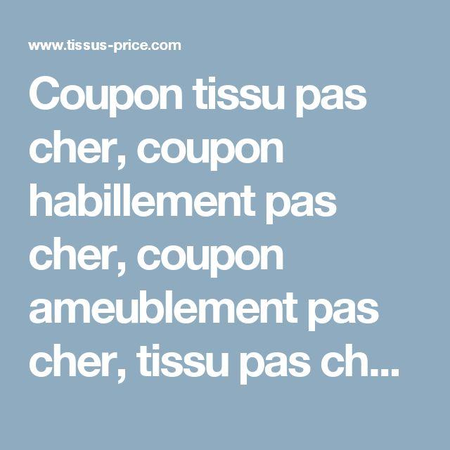 Coupon tissu pas cher, coupon habillement pas cher, coupon ameublement pas cher, tissu pas cher - Tissus Price